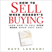 How to Sell When Nobody Is Buying: And How to Sell Even More When They Are (Unabridged) audiobook download