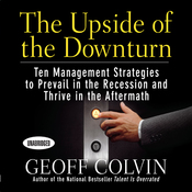 The Upside of the Downturn: Ten Management Strategies to Prevail in the Recession and Thrive in the Aftermath (Unabridged) audiobook download