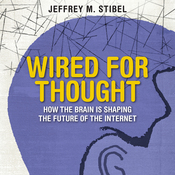 Wired for Thought: How the Brain Is Shaping the Future of the Internet (Unabridged) audiobook download