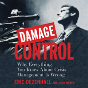 Damage Control: Why Everything You Know About Crisis Management Is Wrong (Unabridged) audiobook download