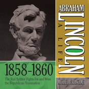 Abraham Lincoln: A Life  1859-1860: The 'Rail Splitter' Fights For and Wins the Republican Nomination (Unabridged) audiobook download