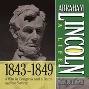 Abraham Lincoln: A Life  1843-1849: A Win in Congress and a Battle Against Slavery (Unabridged) audiobook download