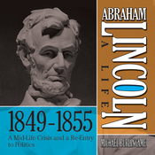 Abraham Lincoln: A Life  1849-1855: A Mid-Life Crisis and a Re-Entry to Politics (Unabridged) audiobook download