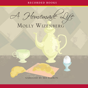A Homemade Life: Stories and Recipes from My Kitchen Table (Unabridged) audiobook download
