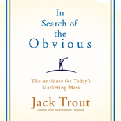 In Search of the Obvious: The Antidote for Today's Marketing Mess (Unabridged) audiobook download