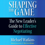Shaping the Game: The New Leader's Guide to Effective Negotiating (Unabridged) audiobook download