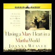 Having a Mary Heart in a Martha World: Finding Intimacy with God in the Busyness of Life (Unabridged) audiobook download