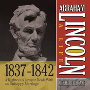Abraham Lincoln: A Life  1837-1842: A Righteous Lawyer Deals With an Unhappy Marriage (Unabridged) audiobook download