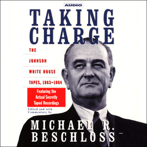 Taking-charge-the-johnson-white-house-tapes-1963-1964-unabridged-audiobook