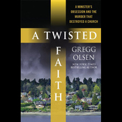 A Twisted Faith: A Minister's Obsession and the Murder That Destroyed a Church (Unabridged) audiobook download