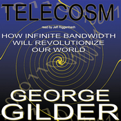 Telecosm: How Infinite Bandwidth Will Revolutionize Our World (Unabridged) audiobook download
