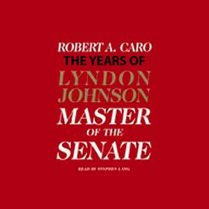 Master-of-the-senate-the-years-of-lyndon-johnson-audiobook