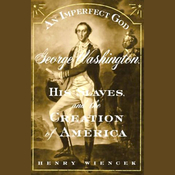 An Imperfect God: George Washington, His Slaves, and the Creation of America audiobook download