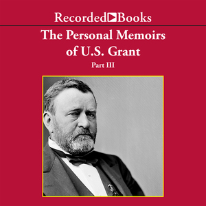 The-personal-memoirs-of-us-grant-part-3-wilderness-campaign-appomattox-death-of-lincoln-unabr-audiobook