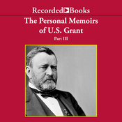 The Personal Memoirs of U.S. Grant, Part 3: Wilderness Campaign, Appomattox, Death of Lincoln (Unabr.) audiobook download