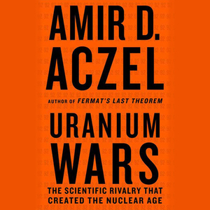 Uranium-wars-the-scientific-rivalry-that-created-the-nuclear-age-unabridged-audiobook