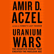 Uranium Wars: The Scientific Rivalry that Created the Nuclear Age (Unabridged) audiobook download