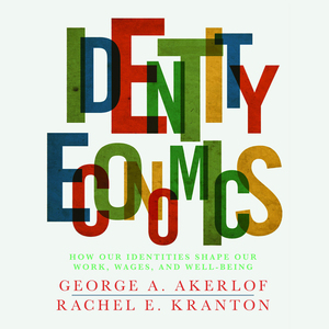 Identity-economics-how-our-identities-shape-our-work-wages-and-well-being-unabridged-audiobook