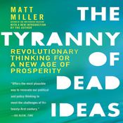 The Tyranny of Dead Ideas: Revolutionary Thinking for a New Age of Prosperity (Unabridged) audiobook download