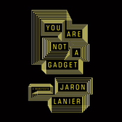 You Are Not a Gadget: Being Human in an Age of Technology (Unabridged) audiobook download