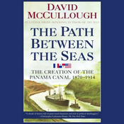The Path Between the Seas: The Creation of the Panama Canal, 1870-1914 audiobook download