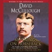 Mornings on Horseback: The Story of an Extraordinary Family, and the Unique Child who Became Theodore Roosevelt audiobook download