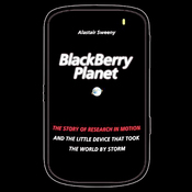 BlackBerry Planet: The Story of Research in Motion and the Little Device That Took the World by Storm (Unabridged) audiobook download