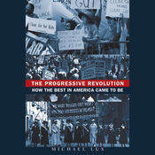 The Progressive Revolution: How the Best in America Came to Be (Unabridged) audiobook download