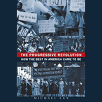 The-progressive-revolution-how-the-best-in-america-came-to-be-unabridged-audiobook