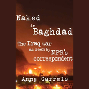 Naked in Baghdad: The Iraq War as Seen by National Public Radio's Correspondent (Unabridged) audiobook download