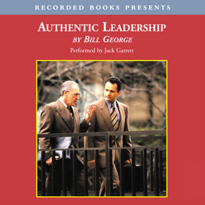 Authentic-leadership-rediscovering-the-secrets-to-creating-lasting-value-unabridged-audiobook