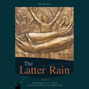 The Latter Rain: Book Two: Message of Light Unto a World in Darkness (Unabridged) audiobook download