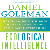 Ecological Intelligence: How Knowing the Hidden Impacts of What We Buy Can Change Everything (Unabridged) audiobook download