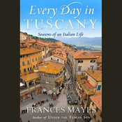 Every Day in Tuscany: Seasons of an Italian Life (Unabridged) audiobook download