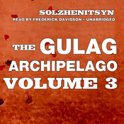 The Gulag Archipelago: Volume III: Katorga, Exile, Stalin is No More (Unabridged) audiobook download