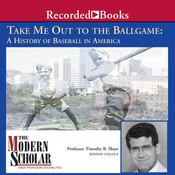 The Modern Scholar: Take Me Out to the Ballgame: A History of Baseball in America audiobook download
