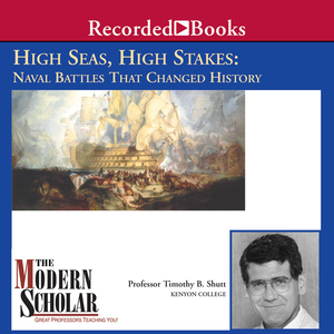 The-modern-scholar-high-seas-high-stakes-naval-battles-that-changed-history-audiobook