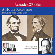 The Modern Scholar: A House Reunited: How America Survived the Civil War audiobook download