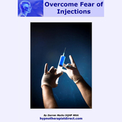 Overcome Fear of Injections: Feel Calm and Comfortable the Next Time You Need an Injection (Unabridged) audiobook download