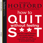 How to Quit Without Feeling S**t: The Fast, Highly Effective Way to End Addiction audiobook download