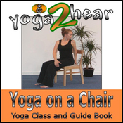 Yoga on a Chair: Yoga Class and Guide Book. (Unabridged) audiobook download