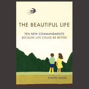 A Beautiful Life: Ten New Commandments: Because Life Could be Better (Unabridged) audiobook download