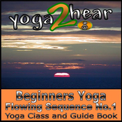 Beginners Yoga Flowing Sequence No.1.: Yoga Class and Guide Book. (Unabridged) audiobook download
