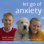 Let Go of Anxiety: Let Go of Anxiety for Children 10-15 Years (Unabridged) audiobook download