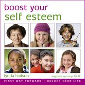 Boost Your Self Esteem: Boost Your Self-Esteem for 10-15 Year Olds (Unabridged) audiobook download