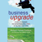 Business Upgrade: 21 Days to Reignite the Entrepreneurial Spirit in You and Your Team (Unabridged) audiobook download