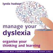 Manage Your Dyslexia: Organise your Thinking and Learning audiobook download