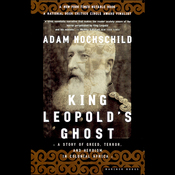 King Leopold's Ghost: A Story of Greed, Terror, and Heroism in Colonial Africa (Unabridged) audiobook download