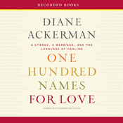 One Hundred Names for Love: A Stroke, a Marriage, and the Language of Healing (Unabridged) audiobook download