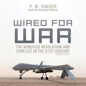 Wired for War: The Robotics Revolution and Conflict in the 21st Century (Unabridged) audiobook download